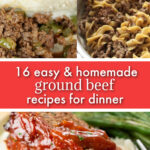 15 easy & homemade ground beef recipes for dinner with three dinner ideas shown